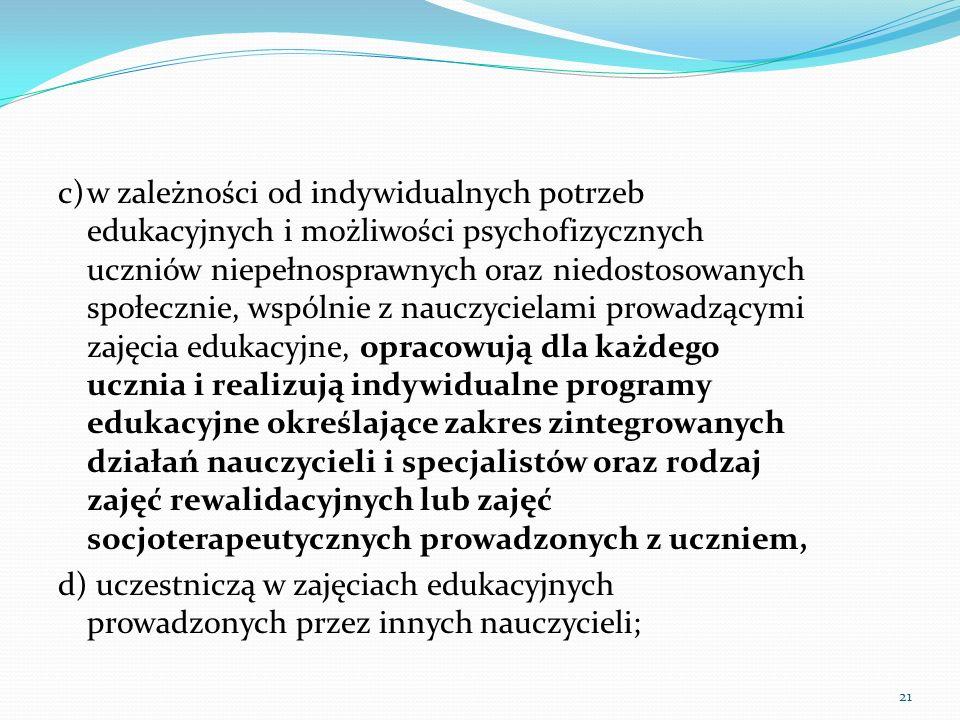 c)w zależności od indywidualnych potrzeb edukacyjnych i możliwości psychofizycznych uczniów niepełnosprawnych oraz niedostosowanych społecznie, wspóln