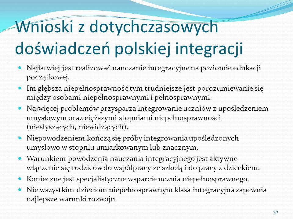 Wnioski z dotychczasowych doświadczeń polskiej integracji Najłatwiej jest realizować nauczanie integracyjne na poziomie edukacji początkowej. Im głębs
