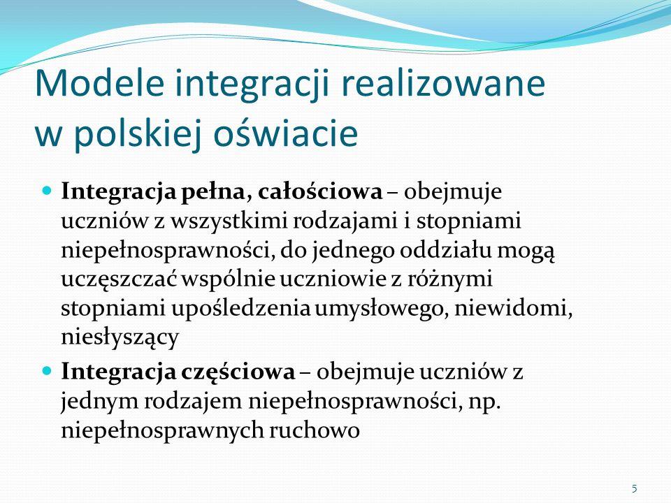 Modele integracji realizowane w polskiej oświacie Integracja pełna, całościowa – obejmuje uczniów z wszystkimi rodzajami i stopniami niepełnosprawnośc