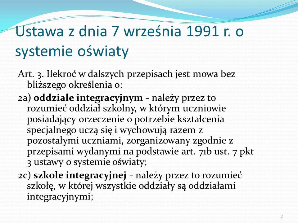 Ustawa z dnia 7 września 1991 r. o systemie oświaty Art. 3. Ilekroć w dalszych przepisach jest mowa bez bliższego określenia o: 2a) oddziale integracy