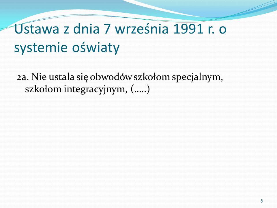 Ustawa z dnia 7 września 1991 r. o systemie oświaty 2a. Nie ustala się obwodów szkołom specjalnym, szkołom integracyjnym, (…..) 8