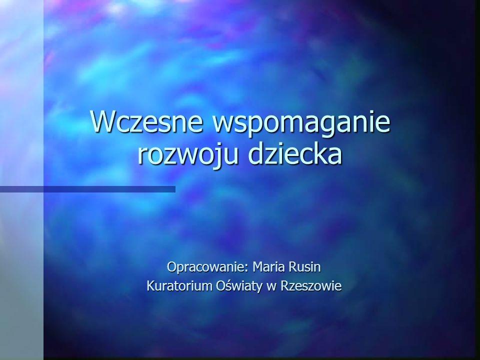 Wczesne wspomaganie rozwoju dziecka Opracowanie: Maria Rusin Kuratorium Oświaty w Rzeszowie