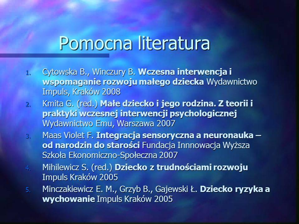 Pomocna literatura 1. Cytowska B., Winczury B. Wczesna interwencja i wspomaganie rozwoju małego dziecka Wydawnictwo Impuls, Kraków 2008 2. Kmita G. (r