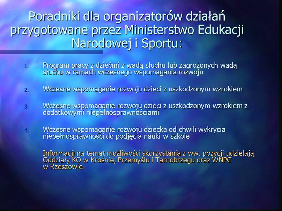 Poradniki dla organizatorów działań przygotowane przez Ministerstwo Edukacji Narodowej i Sportu: 1. Program pracy z dziećmi z wadą słuchu lub zagrożon