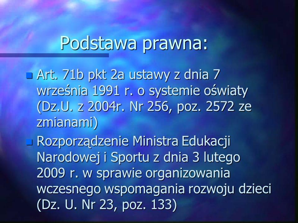 Podstawa prawna: n Art. 71b pkt 2a ustawy z dnia 7 września 1991 r. o systemie oświaty (Dz.U. z 2004r. Nr 256, poz. 2572 ze zmianami) n Rozporządzenie