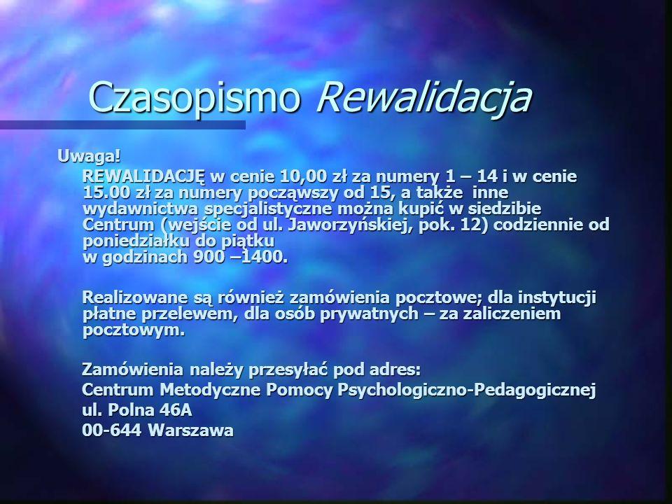 Czasopismo Rewalidacja Czasopismo Rewalidacja Uwaga! REWALIDACJĘ w cenie 10,00 zł za numery 1 – 14 i w cenie 15.00 zł za numery począwszy od 15, a tak