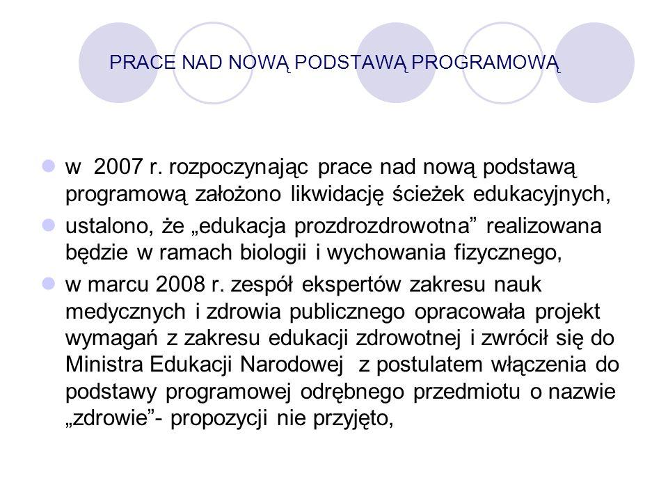 PRACE NAD NOWĄ PODSTAWĄ PROGRAMOWĄ w 2007 r. rozpoczynając prace nad nową podstawą programową założono likwidację ścieżek edukacyjnych, ustalono, że e