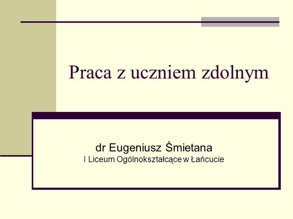 Praca z uczniem zdolnym dr Eugeniusz Śmietana I Liceum Ogólnokształcące w Łańcucie