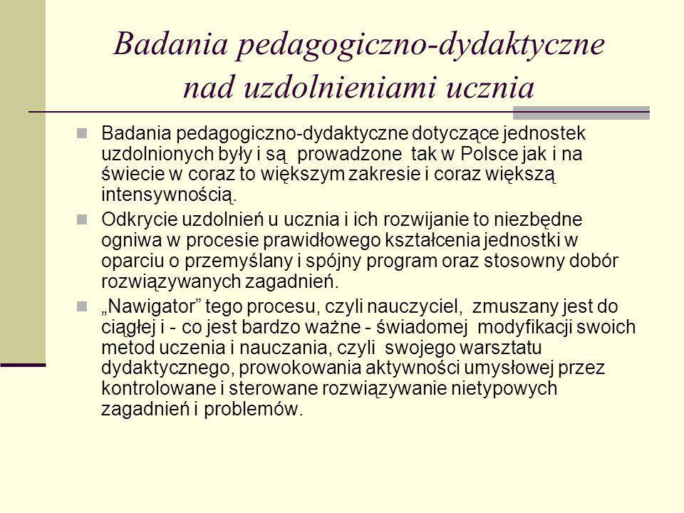 Badania pedagogiczno-dydaktyczne nad uzdolnieniami ucznia Badania pedagogiczno-dydaktyczne dotyczące jednostek uzdolnionych były i są prowadzone tak w