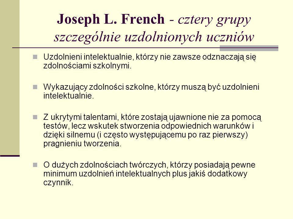 Joseph L. French - cztery grupy szczególnie uzdolnionych uczniów Uzdolnieni intelektualnie, którzy nie zawsze odznaczają się zdolnościami szkolnymi. W