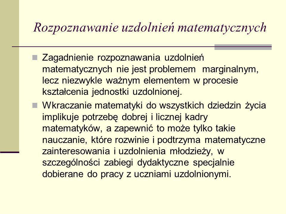 Rozpoznawanie uzdolnień matematycznych Zagadnienie rozpoznawania uzdolnień matematycznych nie jest problemem marginalnym, lecz niezwykle ważnym elemen