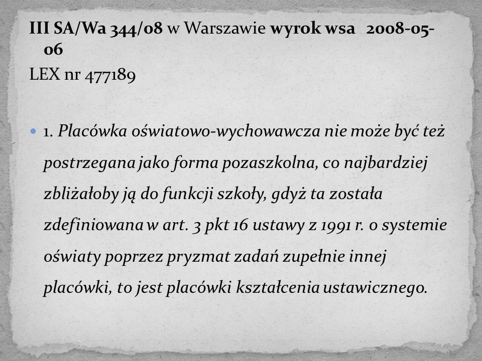 III SA/Wa 344/08 w Warszawie wyrok wsa2008-05- 06 LEX nr 477189 1. Placówka oświatowo-wychowawcza nie może być też postrzegana jako forma pozaszkolna,