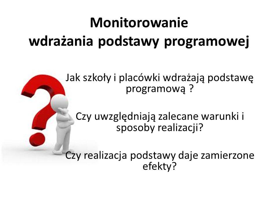 Monitorowanie wdrażania podstawy programowej Jak szkoły i placówki wdrażają podstawę programową .
