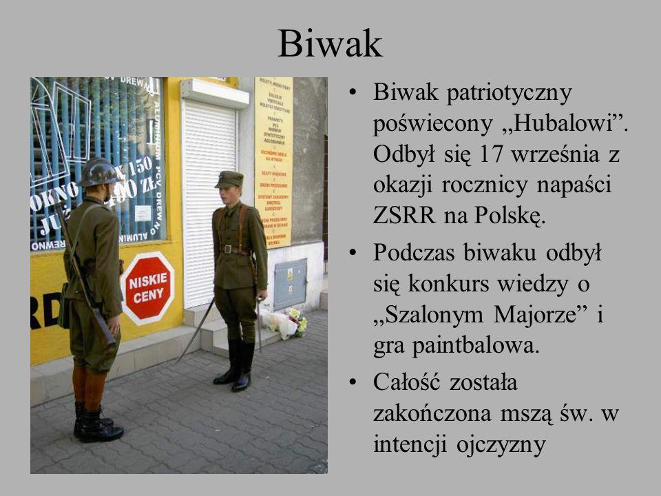 Biwak Biwak patriotyczny poświecony Hubalowi. Odbył się 17 września z okazji rocznicy napaści ZSRR na Polskę. Podczas biwaku odbył się konkurs wiedzy