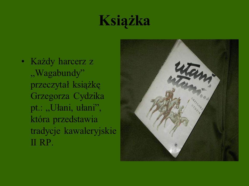 Książka Każdy harcerz z Wagabundy przeczytał książkę Grzegorza Cydzika pt.: Ułani, ułani, która przedstawia tradycje kawaleryjskie II RP.