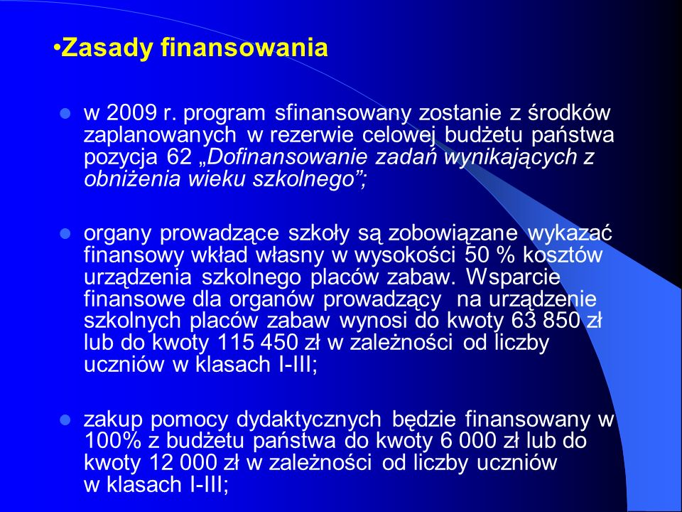 Zasady finansowania w 2009 r. program sfinansowany zostanie z środków zaplanowanych w rezerwie celowej budżetu państwa pozycja 62 Dofinansowanie zadań