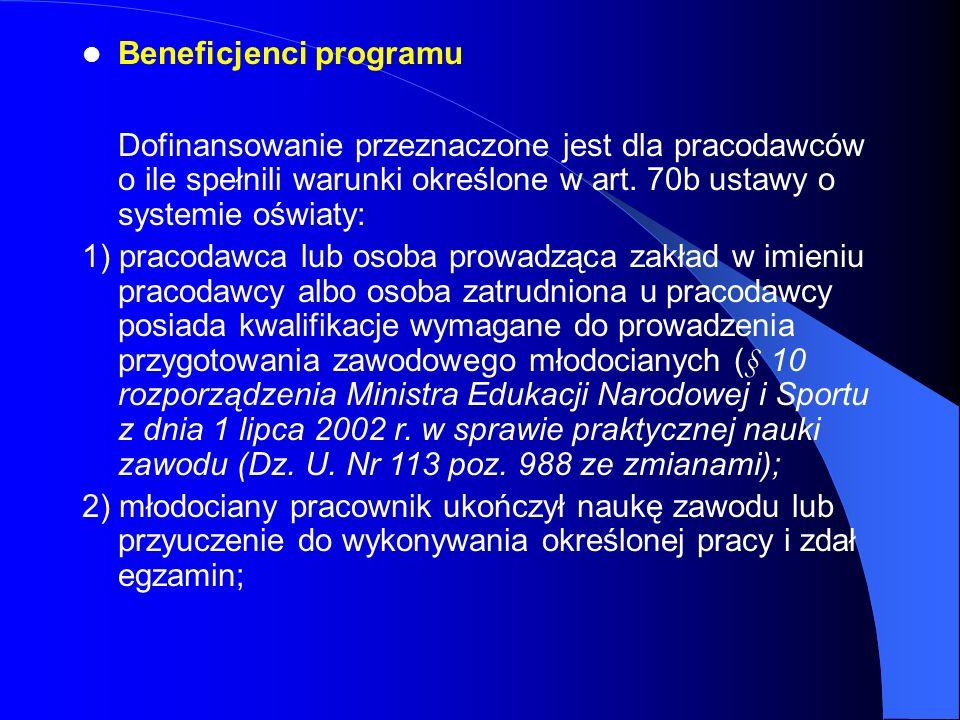 Beneficjenci programu Dofinansowanie przeznaczone jest dla pracodawców o ile spełnili warunki określone w art. 70b ustawy o systemie oświaty: 1) praco
