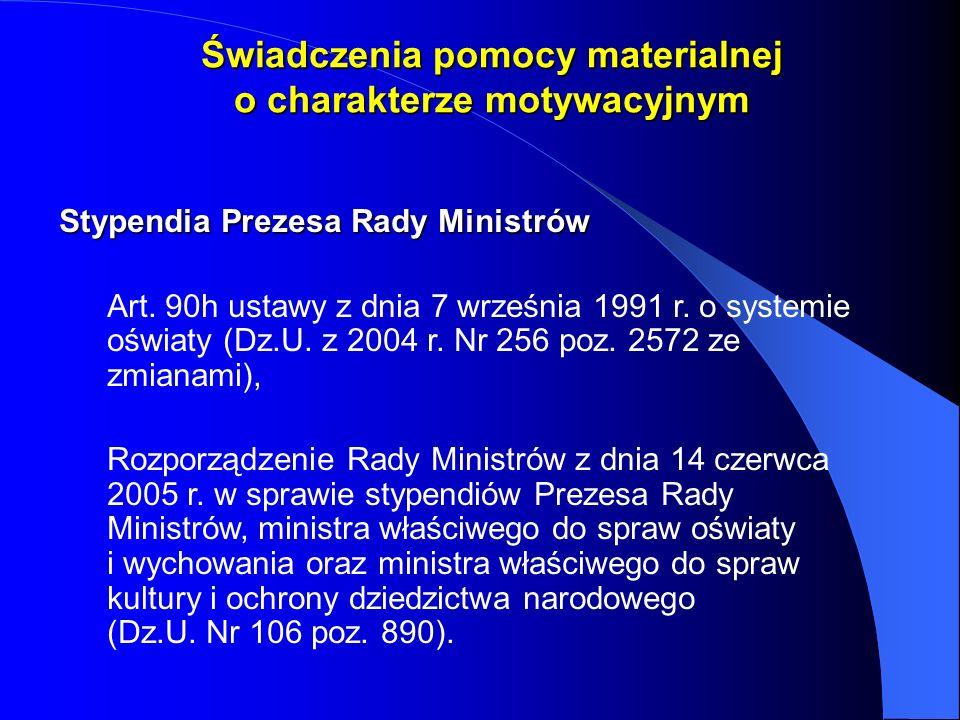 Stypendia Prezesa Rady Ministrów Art. 90h ustawy z dnia 7 września 1991 r. o systemie oświaty (Dz.U. z 2004 r. Nr 256 poz. 2572 ze zmianami), Rozporzą