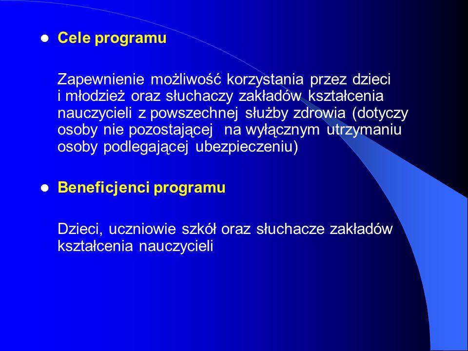 Cele programu Zapewnienie możliwość korzystania przez dzieci i młodzież oraz słuchaczy zakładów kształcenia nauczycieli z powszechnej służby zdrowia (