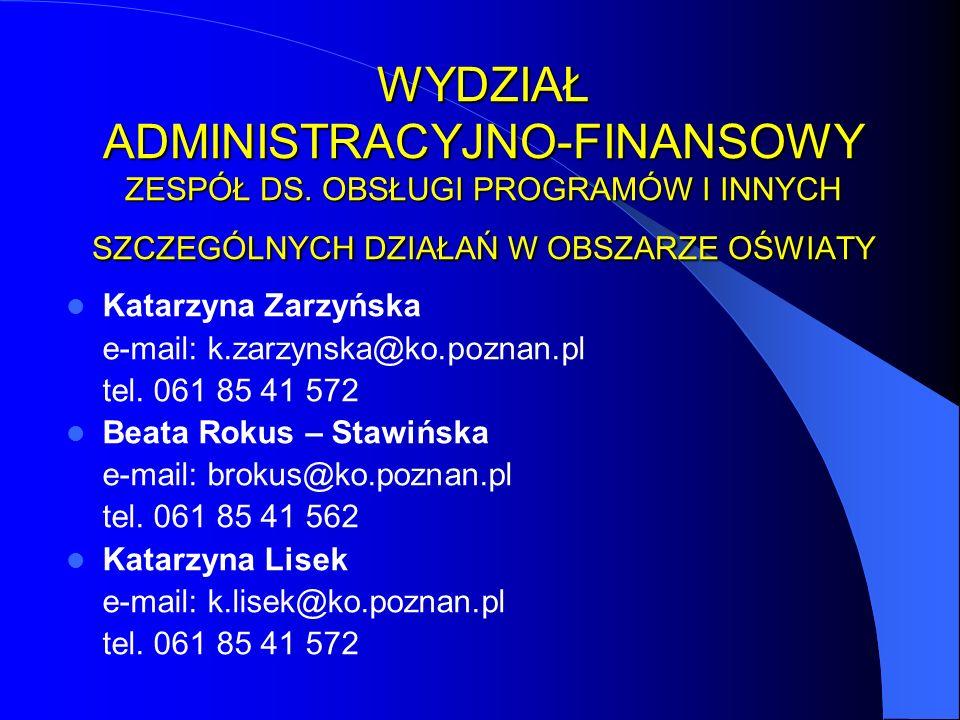 WYDZIAŁ ADMINISTRACYJNO-FINANSOWY ZESPÓŁ DS. OBSŁUGI PROGRAMÓW I INNYCH SZCZEGÓLNYCH DZIAŁAŃ W OBSZARZE OŚWIATY Katarzyna Zarzyńska e-mail: k.zarzynsk