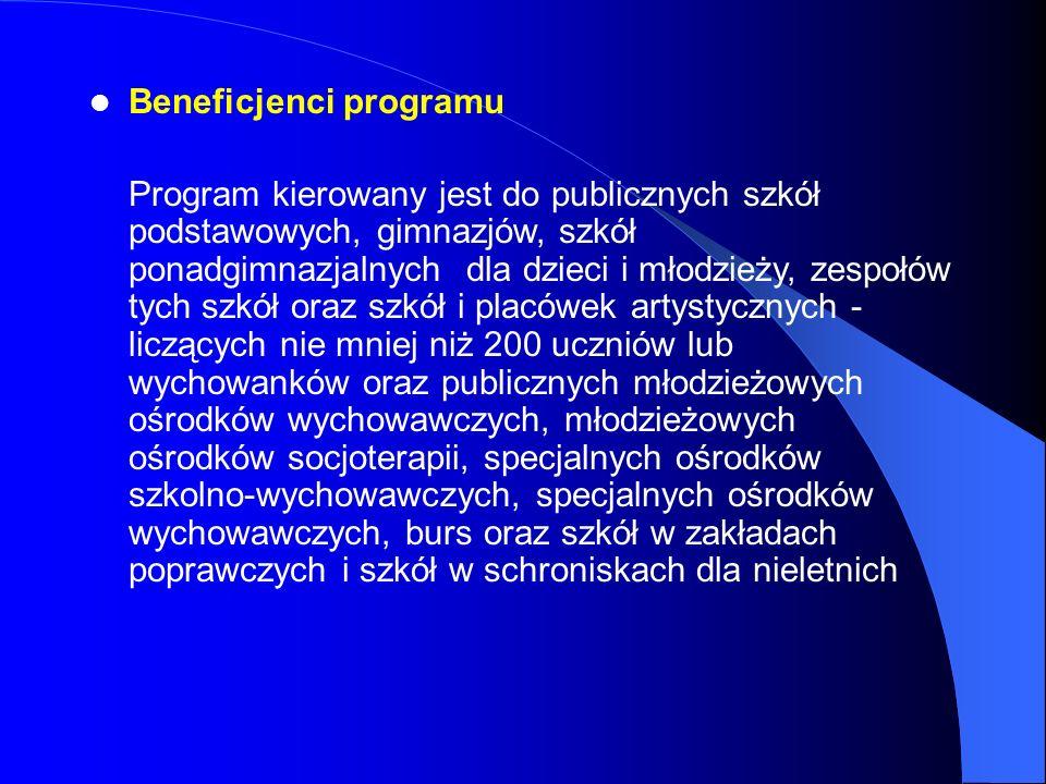 Beneficjenci programu Program kierowany jest do publicznych szkół podstawowych, gimnazjów, szkół ponadgimnazjalnych dla dzieci i młodzieży, zespołów t