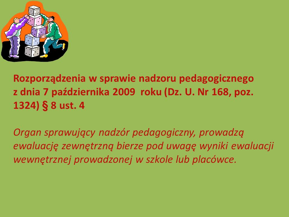 Rozporządzenia w sprawie nadzoru pedagogicznego z dnia 7 października 2009 roku (Dz. U. Nr 168, poz. 1324) § 8 ust. 4 Organ sprawujący nadzór pedagogi