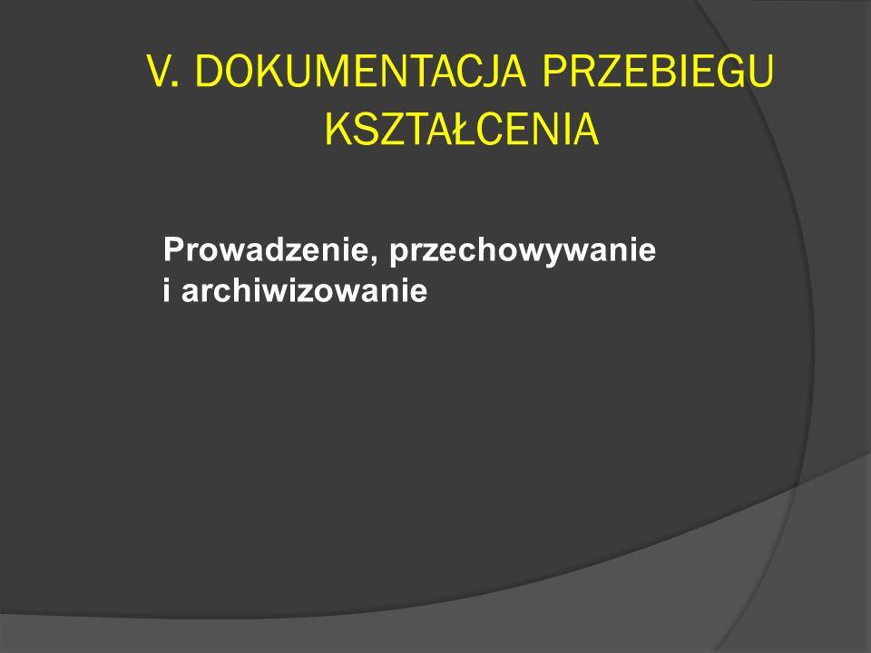 V. DOKUMENTACJA PRZEBIEGU KSZTAŁCENIA Prowadzenie, przechowywanie i archiwizowanie