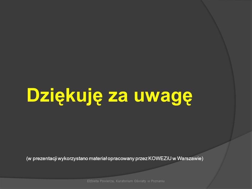 Elżbieta Powierza, Kuratorium Oświaty w Poznaniu Dziękuję za uwagę (w prezentacji wykorzystano materiał opracowany przez KOWEZiU w Warszawie)