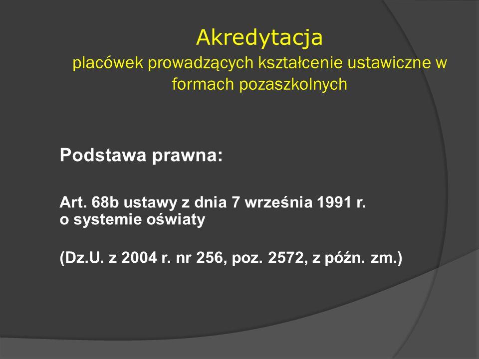 Akredytacja placówek prowadzących kształcenie ustawiczne w formach pozaszkolnych Podstawa prawna: Art. 68b ustawy z dnia 7 września 1991 r. o systemie