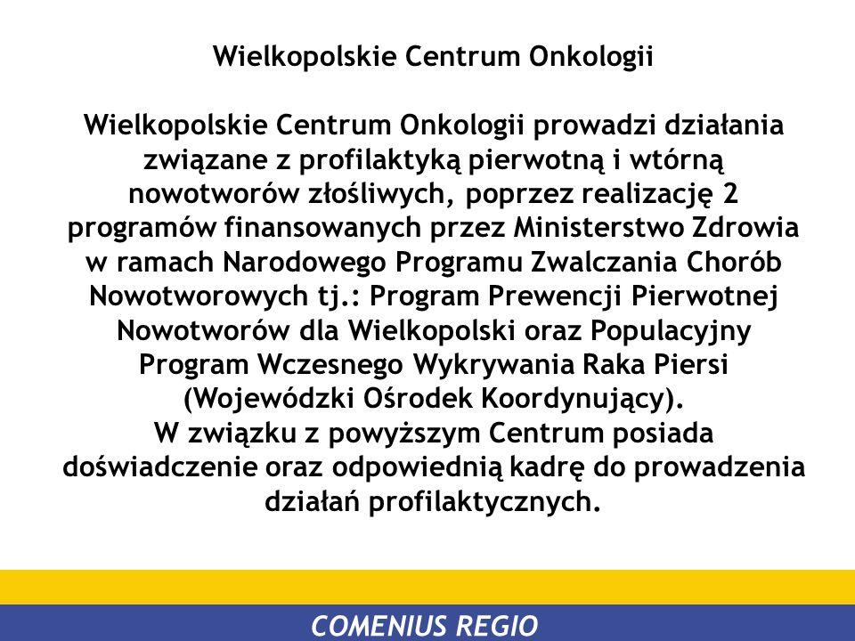Wielkopolskie Centrum Onkologii Wielkopolskie Centrum Onkologii prowadzi działania związane z profilaktyką pierwotną i wtórną nowotworów złośliwych, p