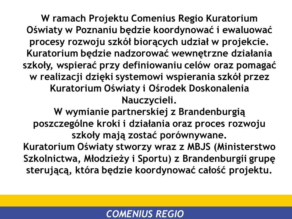 W ramach Projektu Comenius Regio Kuratorium Oświaty w Poznaniu będzie koordynować i ewaluować procesy rozwoju szkół biorących udział w projekcie. Kura
