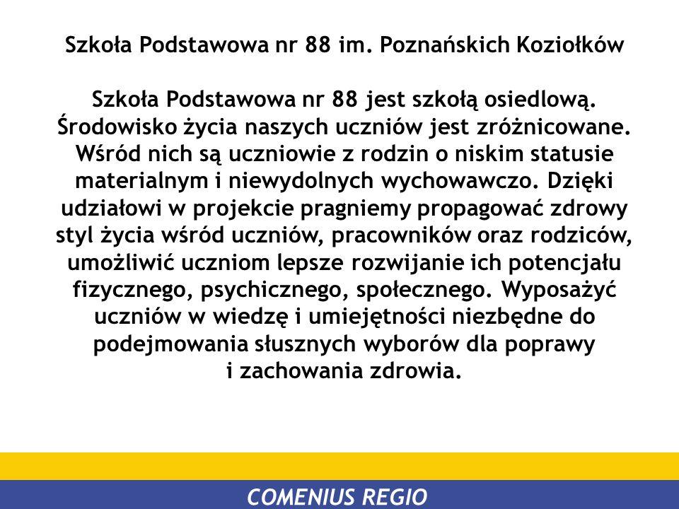 Szkoła Podstawowa nr 88 im. Poznańskich Koziołków Szkoła Podstawowa nr 88 jest szkołą osiedlową. Środowisko życia naszych uczniów jest zróżnicowane. W