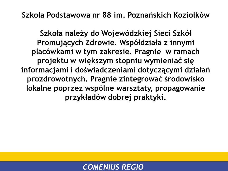 Szkoła Podstawowa nr 88 im. Poznańskich Koziołków Szkoła należy do Wojewódzkiej Sieci Szkół Promujących Zdrowie. Współdziała z innymi placówkami w tym