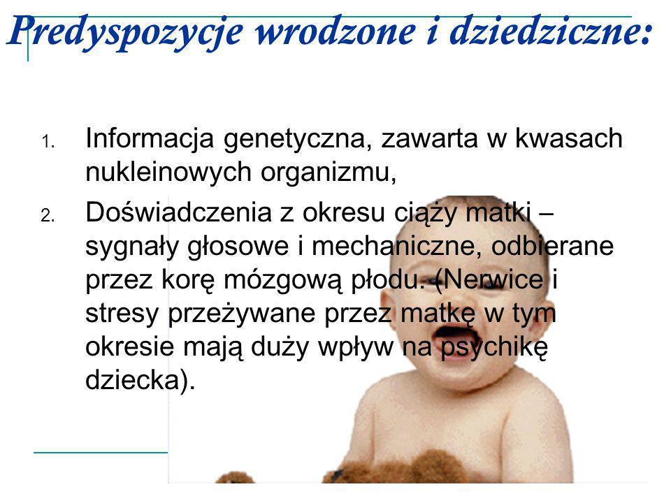Predyspozycje wrodzone i dziedziczne: 1. Informacja genetyczna, zawarta w kwasach nukleinowych organizmu, 2. Doświadczenia z okresu ciąży matki – sygn