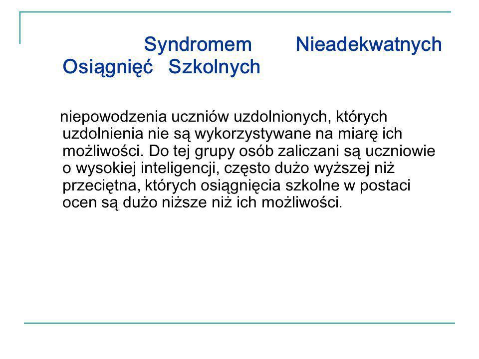 Syndromem Nieadekwatnych Osiągnięć Szkolnych niepowodzenia uczniów uzdolnionych, których uzdolnienia nie są wykorzystywane na miarę ich możliwości. Do