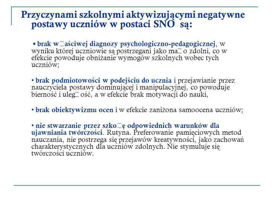 Przyczynami szkolnymi aktywizuj ą cymi negatywne postawy uczniów w postaci SNO s ą : brak w ł a ś ciwej diagnozy psychologiczno-pedagogicznej, w wynik