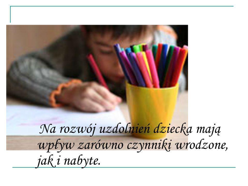 Na rozwój uzdolnień dziecka mają wpływ zarówno czynniki wrodzone, jak i nabyte.