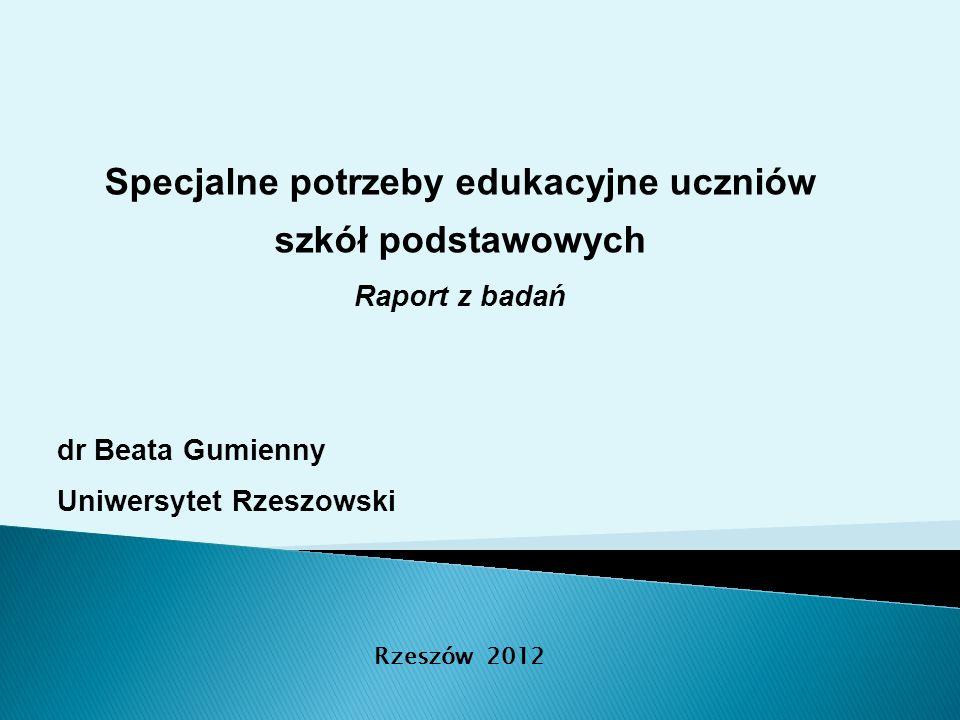Specjalne potrzeby edukacyjne uczniów szkół podstawowych Raport z badań dr Beata Gumienny Uniwersytet Rzeszowski Rzeszów 2012
