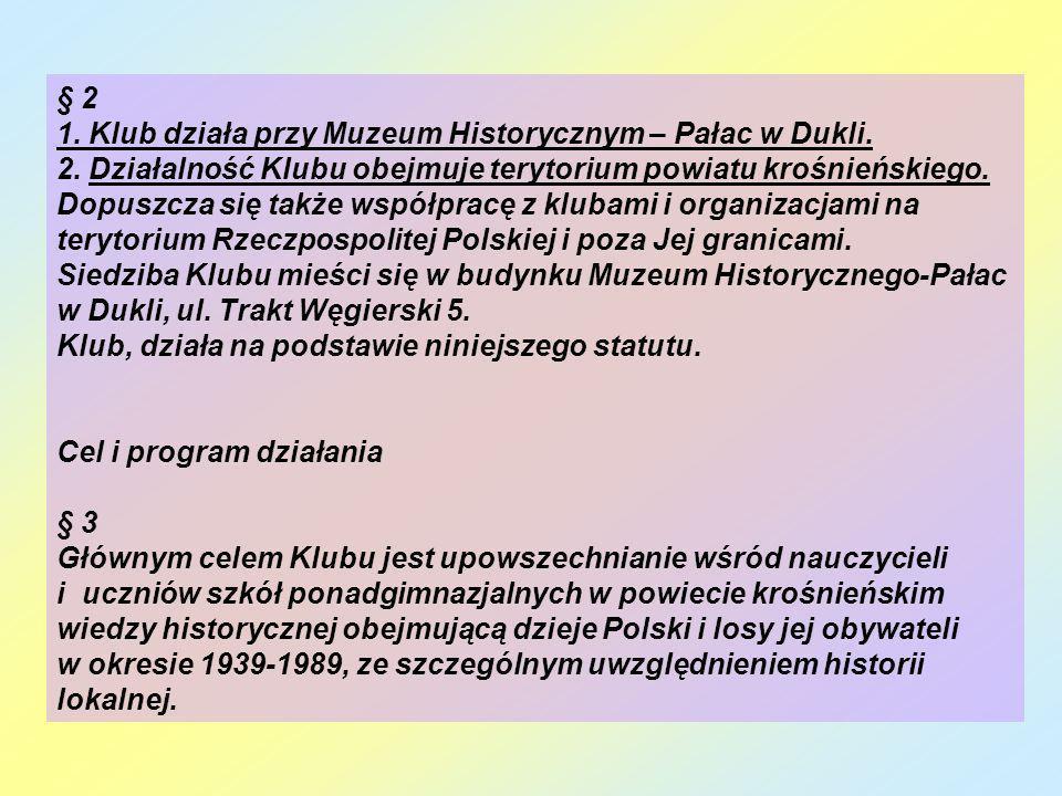 § 2 1. Klub działa przy Muzeum Historycznym – Pałac w Dukli. 2. Działalność Klubu obejmuje terytorium powiatu krośnieńskiego. Dopuszcza się także wspó