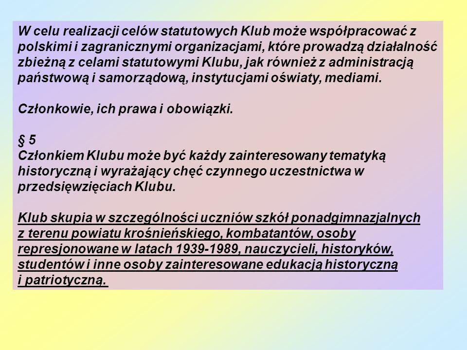W celu realizacji celów statutowych Klub może współpracować z polskimi i zagranicznymi organizacjami, które prowadzą działalność zbieżną z celami stat