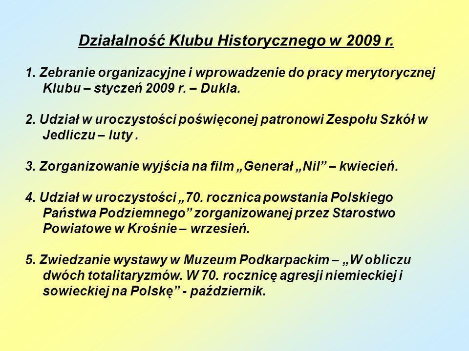 Działalność Klubu Historycznego w 2009 r. 1. Zebranie organizacyjne i wprowadzenie do pracy merytorycznej Klubu – styczeń 2009 r. – Dukla. 2. Udział w