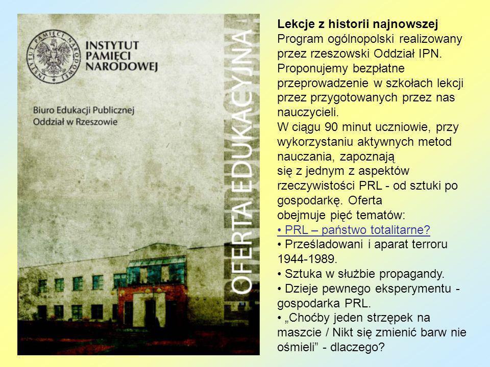 Lekcje z historii najnowszej Program ogólnopolski realizowany przez rzeszowski Oddział IPN. Proponujemy bezpłatne przeprowadzenie w szkołach lekcji pr