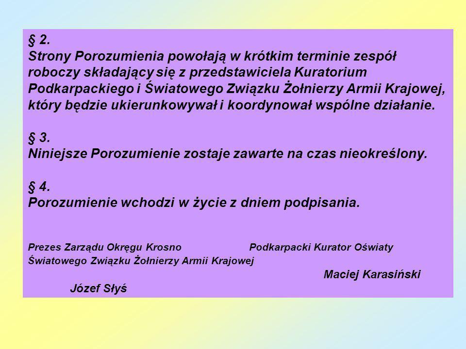 § 2. Strony Porozumienia powołają w krótkim terminie zespół roboczy składający się z przedstawiciela Kuratorium Podkarpackiego i Światowego Związku Żo