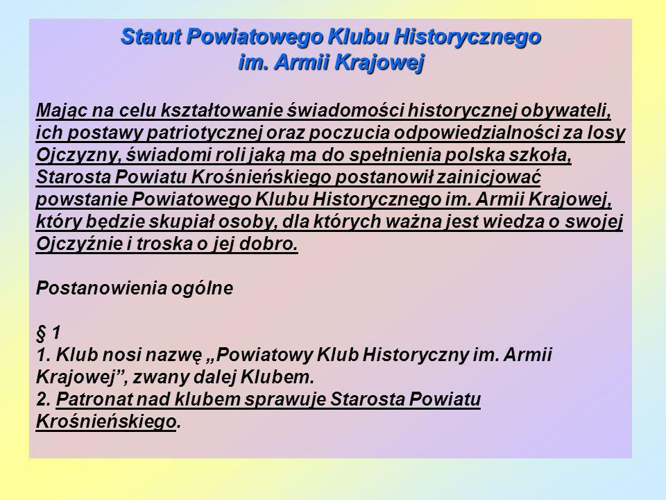 Statut Powiatowego Klubu Historycznego im. Armii Krajowej Mając na celu kształtowanie świadomości historycznej obywateli, ich postawy patriotycznej or