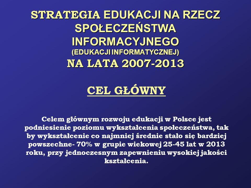 STRATEGIA EDUKACJI NA RZECZ SPOŁECZEŃSTWA INFORMACYJNEGO (EDUKACJI INFORMATYCZNEJ) NA LATA 2007-2013 CEL GŁÓWNY Celem głównym rozwoju edukacji w Polsc