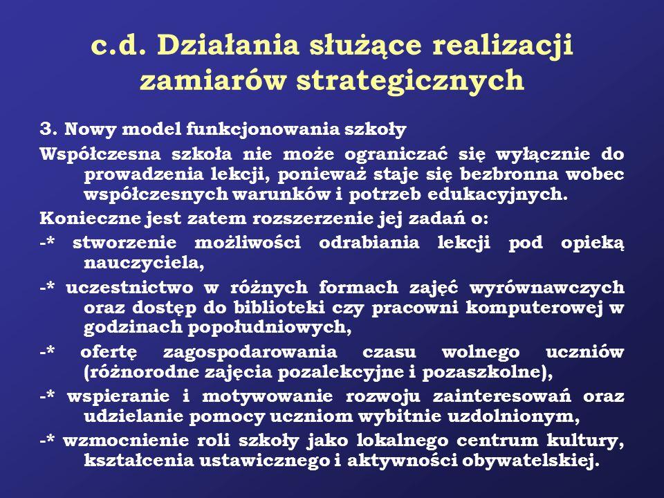 c.d. Działania służące realizacji zamiarów strategicznych 3. Nowy model funkcjonowania szkoły Współczesna szkoła nie może ograniczać się wyłącznie do
