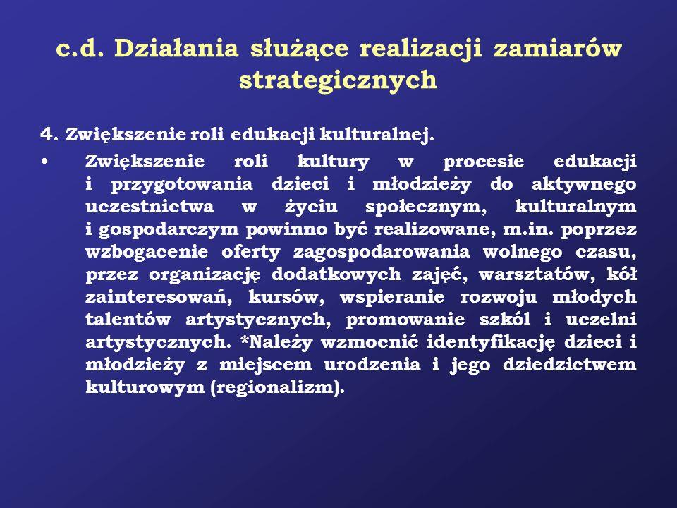 c.d. Działania służące realizacji zamiarów strategicznych 4. Zwiększenie roli edukacji kulturalnej. Zwiększenie roli kultury w procesie edukacji i prz