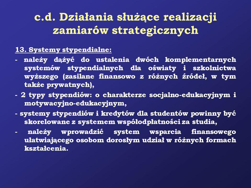 c.d. Działania służące realizacji zamiarów strategicznych 13. Systemy stypendialne: - należy dążyć do ustalenia dwóch komplementarnych systemów stypen