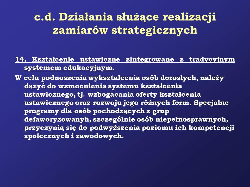 c.d. Działania służące realizacji zamiarów strategicznych 14. Kształcenie ustawiczne zintegrowane z tradycyjnym systemem edukacyjnym. W celu podnoszen