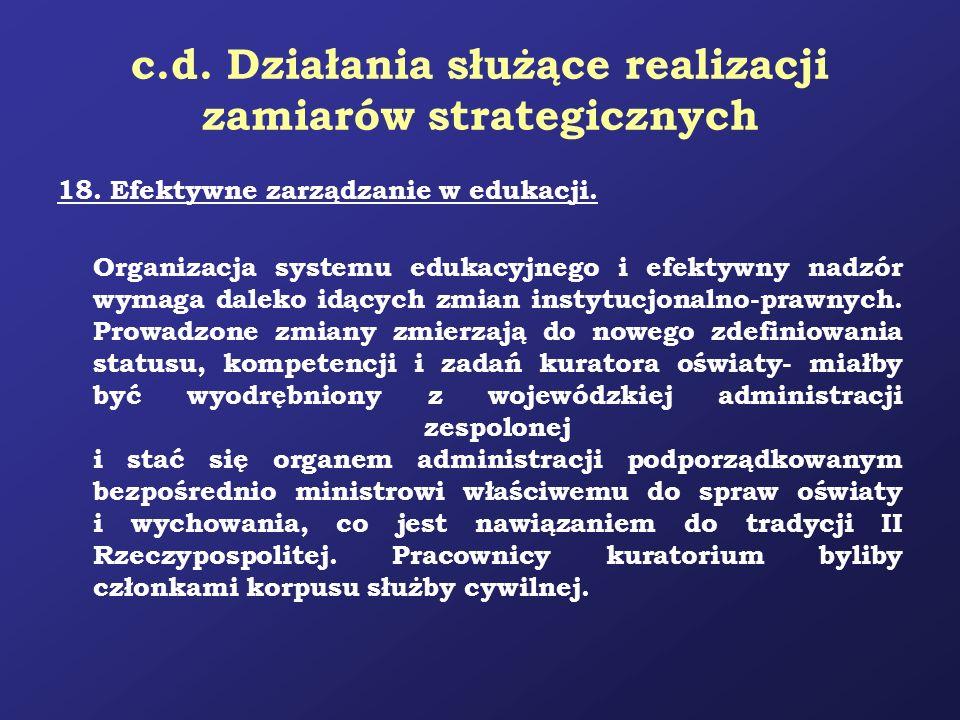 c.d. Działania służące realizacji zamiarów strategicznych 18. Efektywne zarządzanie w edukacji. Organizacja systemu edukacyjnego i efektywny nadzór wy